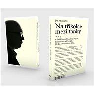 Na tříkolce mezi tanky...: a 111 Macháčkových komentářů k Evropě, Česku i světovému dění - Kniha