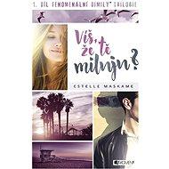 Víš, že tě miluju?: 1. díl fenomenální dimily, trilogie - Kniha