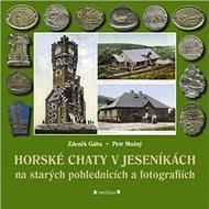 Horské chaty v Jeseníkách: Na starých pohlednicích a fotografiích - Kniha