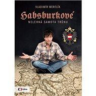 Habsburkové: Nelehká samota trůnu - Kniha