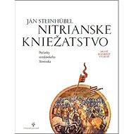 Nitrianské kniežatstvo: Počiatky stredovekého Slovenska - Kniha