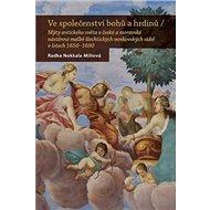 Ve společenství bohů a hrdinů: Mýty antického světa v české a moravské nástěnné malbě šlechtických v - Kniha