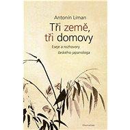 Tři země, tři domovy: Eseje a rozhovory českého japanologa - Kniha