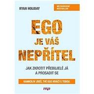 Ego je váš nepřítel: Jak zkrotit přebujelé já a prosadit se