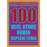 100 vecí, ktoré robia úspešní ľudia: Jednoduché rady pre lepší život - Kniha