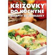 Křížovky do kuchyně: Recepty ze zahrádky - Kniha