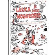 Láska je jako nosorožec: Nejtrapnější zamilovaný dopis na světě - Kniha