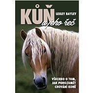 Kůň a jeho řeč: Všechno o tom, jak porozumět chování koně - Kniha