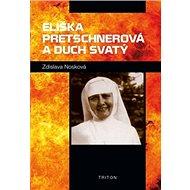 Eliška Pretschnerová a Duch Svatý - Kniha