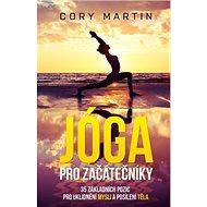 Jóga pro začátečníky: 35 základních pozic pro uklidnění mysli a posílení těla