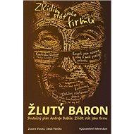Žlutý baron: Skutečný plán Andreje Babiše: Zřídit stát jako firmu - Kniha