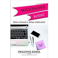 Milionový rodič: Dnes vyplníš a zítra vyděláváš! - Kniha