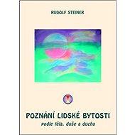 Poznání lidské bytosti: Podle těla, duše a ducha - Kniha