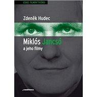 Miklós Jancsó a jeho filmy: Dějiny, moc a prostor v historických filmech Miklóse Jancsóa (1963–1981) - Kniha