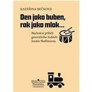 Den jako buben, rok jako mlok…: Burleskní příběh generálního ředitele Jonáše Hoffmanna - Kniha