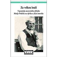 Za velkou louži: Vzpomínky českého dělníka Matěje Poláčka na Afriku a Jižní Ameriku - Kniha