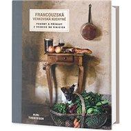 Francouzská venkovská kuchyně: Pokrmy a příhody z vesnic na vinicích - Kniha
