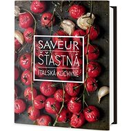 Saveur Šťastná italská kuchyně - Kniha