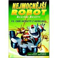 Nejmocnější robot Rickyho Ricotty vs. obří moskyti zMerkuru: Série Nejmocnější robot Rickyho Ricott - Kniha