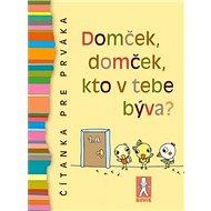 Domček, domček, kto v tebe býva?: Čítanka pre prváka - Kniha