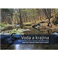 Voda a krajina: Kniha o životě s vodou a návratu k přirozené krajině