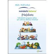 Metabolic Balance (Ne) dieta: Individuální program výživy pro zdravou tělesnou hmotu