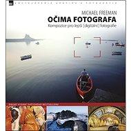 Očima fotografa: Kompozice pro lepší digitální fotografie - Kniha