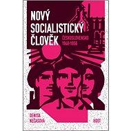 Nový socialistický člověk: Československo 1948-1956 - Kniha