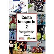 Cesta ke sportu 2: Manuál (nejen) pro rodiče: který sport je ideální? - Kniha
