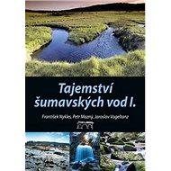 Tajemství šumavských vod I. - Kniha