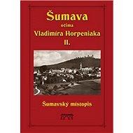 Šumava očima Vladimíra Horpeniaka II. - Kniha