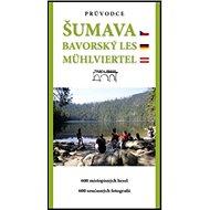 Průvodce Šumava Bavorský les Mühlviertel: 600 místopisných hesel. 600 současných fotografií - Kniha