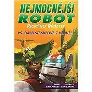Nejmocnější robot Rickyho Ricotty vs. ďábelští supové zVenuše: Série Nejmocnější robot Rickyho Rico - Kniha