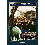 Život v Bratislave 1939 - 1945 - Kniha