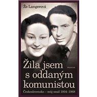 Žila jsem s oddaným komunistou: Československo - můj osud 1934-1968 - Kniha