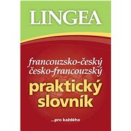 Francouzsko-český česko-francouzský praktický slovník: ... pro každého - Kniha