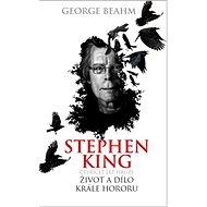 Stephen King Čtyřicet let hrůzy Život a dílo krále hororu - Kniha