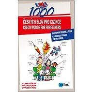 1000 Českých slov pro cizince: Ilustrovaný slovník a fráze - illustrated dictionary and phrasebook - Kniha
