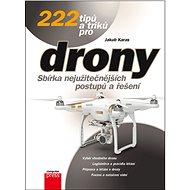 222 tipů a triků pro drony: Sbírka nejužitečnějších postupů a řešení - Kniha