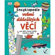 Encyklopedie velmi důležitých věcí: pro děti, které chtějí všechno vědět - Kniha