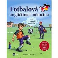 Fotbalová angličtina a němčina: pro budoucí hvězdy - Kniha