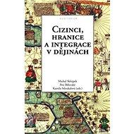 Cizinci, hranice a integrace v dějinách - Kniha