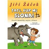 Tati, kup mi slona!: Veselé básničky nejen o Praze - Kniha
