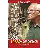 1968 Polčas rozpadu: Komunistického režimu Denník novinára - Kniha