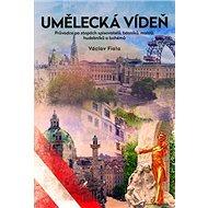 Umělecká Vídeň: Průvodce po stopách spisovatelů, básníků, malířů, hudebníků a bohémů - Kniha
