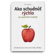 Ako schudnúť rýchlo: Chudnutie je vec medzi vami a vašou vidličkou! - Kniha