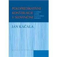 Polopredikatívne konštrukcie v slovenčine - Kniha