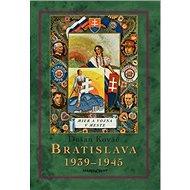 Bratislava 1939-45: Mier a vojna v meste - Kniha