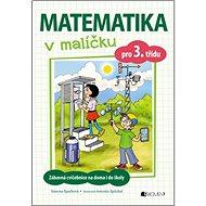 Matematika v malíčku pro 3. třídu: Zábavné cvičení na doma i do školy - Kniha