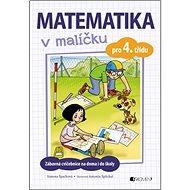 Matematika v malíčku pro 4. třídu: Zábavné cvičení na doma i do školy - Kniha